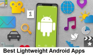 7 Best Lightweight Android Apps for 2018