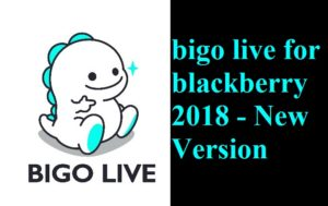 Bigo Live For BlackBerry -New Version 2018