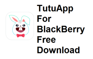 TutuApp For BlackBerry Download Tutu Apk For BlackBerry